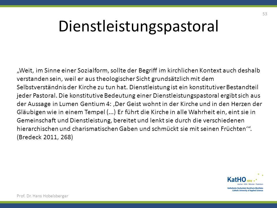 Dienstleistungspastoral Prof. Dr. Hans Hobelsberger 53 Weit, im Sinne einer Sozialform, sollte der Begriff im kirchlichen Kontext auch deshalb verstan