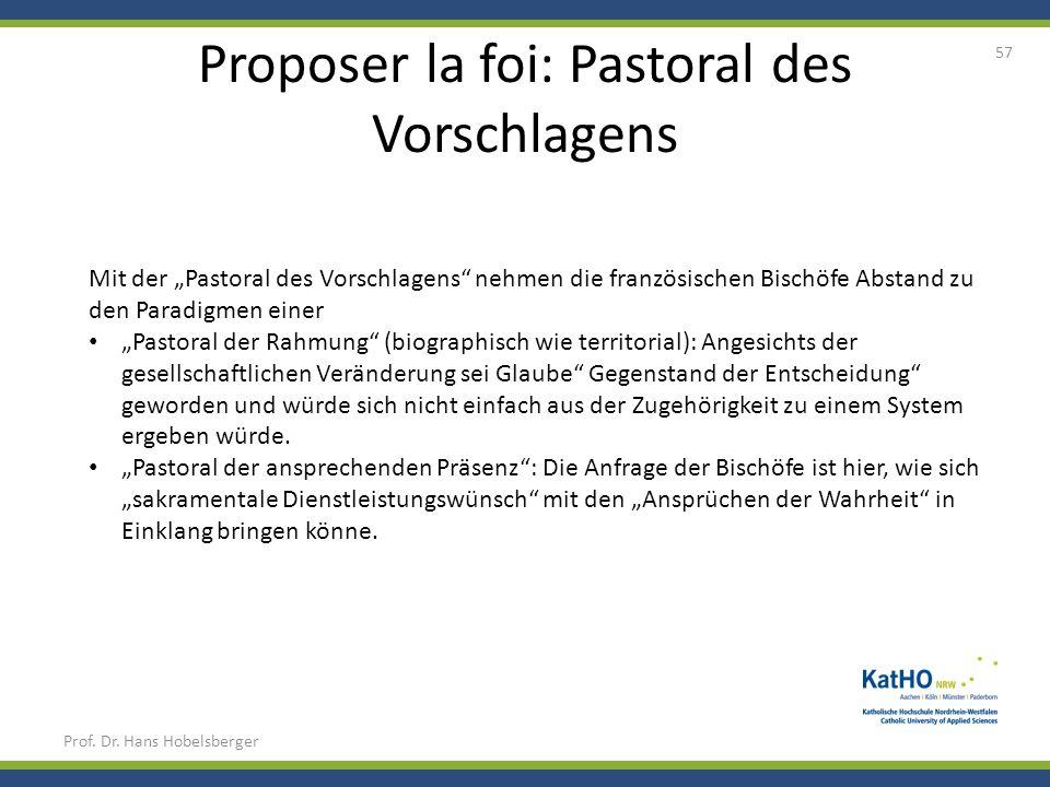 Proposer la foi: Pastoral des Vorschlagens Prof. Dr. Hans Hobelsberger 57 Mit der Pastoral des Vorschlagens nehmen die französischen Bischöfe Abstand