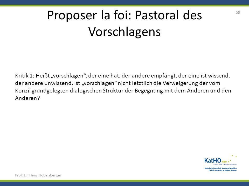 Proposer la foi: Pastoral des Vorschlagens Prof. Dr. Hans Hobelsberger 59 Kritik 1: Heißt vorschlagen, der eine hat, der andere empfängt, der eine ist