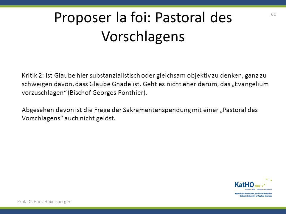 Proposer la foi: Pastoral des Vorschlagens Prof. Dr. Hans Hobelsberger 61 Kritik 2: Ist Glaube hier substanzialistisch oder gleichsam objektiv zu denk
