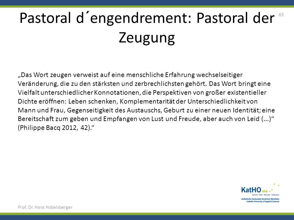 Pastoral d´engendrement: Pastoral der Zeugung Prof. Dr. Hans Hobelsberger 63 Das Wort zeugen verweist auf eine menschliche Erfahrung wechselseitiger V
