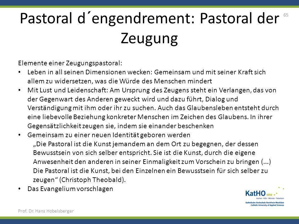 Pastoral d´engendrement: Pastoral der Zeugung Prof. Dr. Hans Hobelsberger 65 Elemente einer Zeugungspastoral: Leben in all seinen Dimensionen wecken: