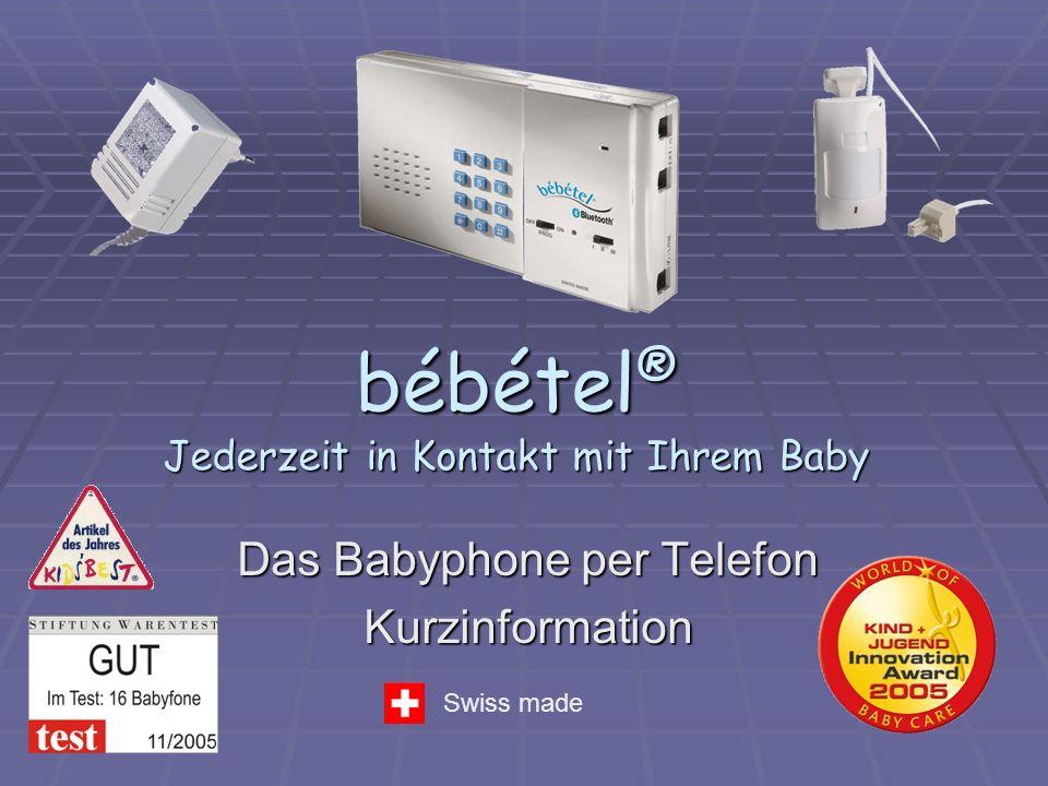bébétel® Jederzeit in Kontakt mit Ihrem Baby Das Babyphone per Telefon Kurzinformation Swiss made