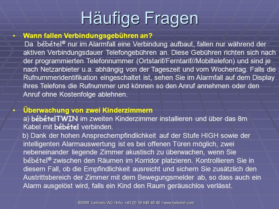 ©2008, Leitronic AG / Info: +41 (0) 56 648 40 40 / www.bebetel.com Häufige Fragen Wann fallen Verbindungsgebühren an.