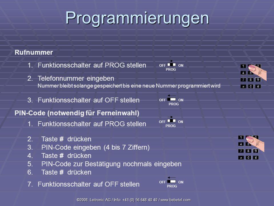 ©2008, Leitronic AG / Info: +41 (0) 56 648 40 40 / www.bebetel.comProgrammierungen 1.Funktionsschalter auf PROG stellen 2.Telefonnummer eingeben Nummer bleibt solange gespeichert bis eine neue Nummer programmiert wird 3.Funktionsschalter auf OFF stellen OFF ON PROG Rufnummer 1.Funktionsschalter auf PROG stellen 2.