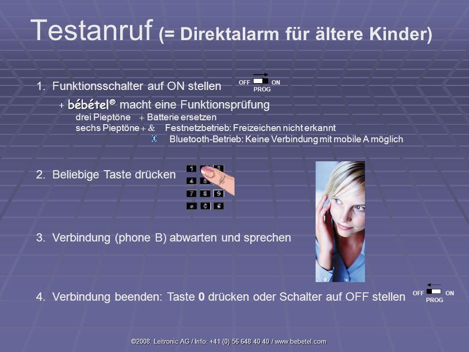 ©2008, Leitronic AG / Info: +41 (0) 56 648 40 40 / www.bebetel.com Testanruf (= Direktalarm für ältere Kinder) 1.