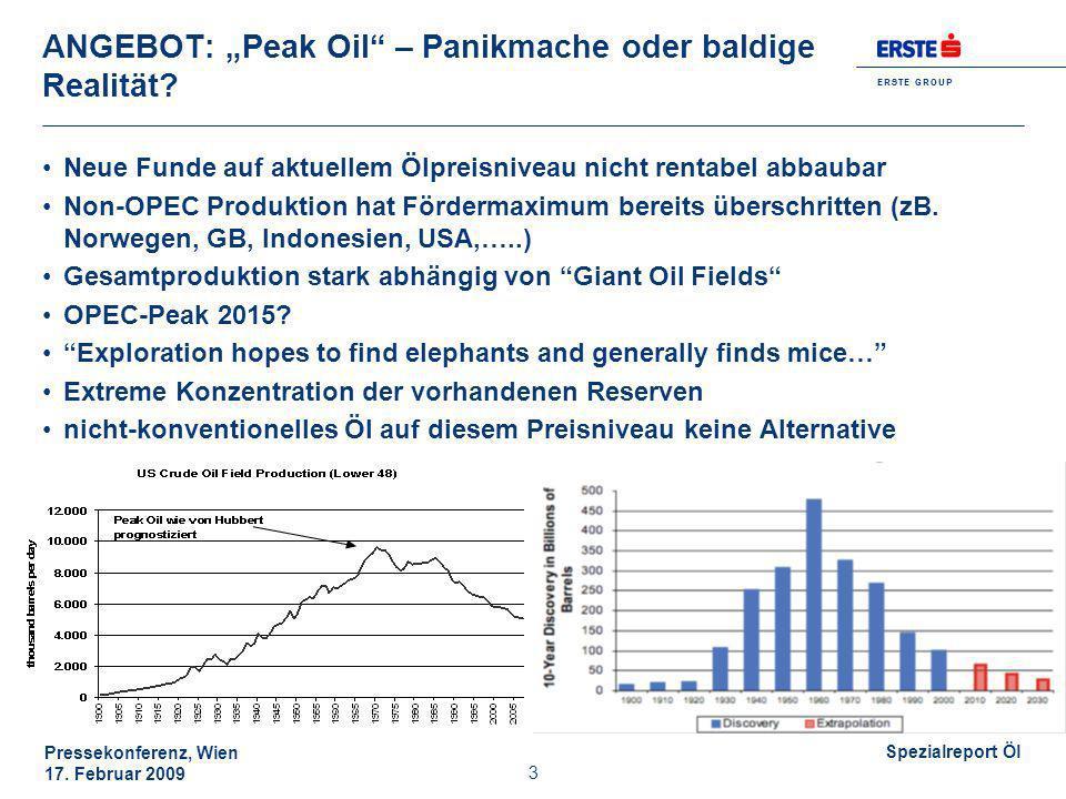 E R S T E G R O U P Pressekonferenz, Wien 17. Februar 2009 Spezialreport Öl 3 ANGEBOT: Peak Oil – Panikmache oder baldige Realität? Neue Funde auf akt