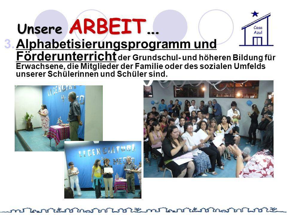 Unsere ARBEIT… 3.Alphabetisierungsprogramm und Förderunterricht der Grundschul- und höheren Bildung für Erwachsene, die Mitglieder der Familie oder de