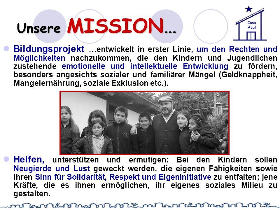 Unsere MISSION… Bildungsprojekt …entwickelt in erster Linie, um den Rechten und Möglichkeiten nachzukommen, die den Kindern und Jugendlichen zustehend