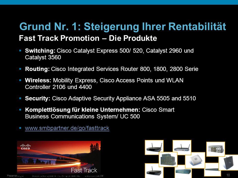 © 2006 Cisco Systems, Inc. All rights reserved.Cisco ConfidentialPresentation_ID 10 Grund Nr. 1: Steigerung Ihrer Rentabilität Fast Track Promotion –