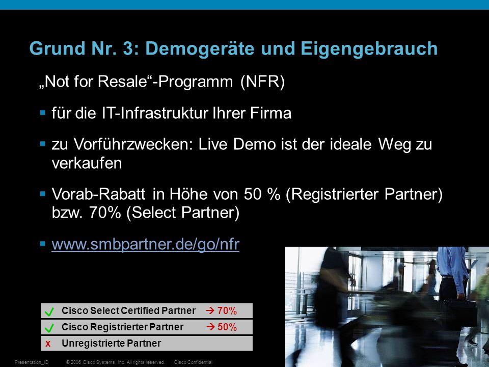 © 2006 Cisco Systems, Inc. All rights reserved.Cisco ConfidentialPresentation_ID 15 Grund Nr. 3: Demogeräte und Eigengebrauch Not for Resale-Programm