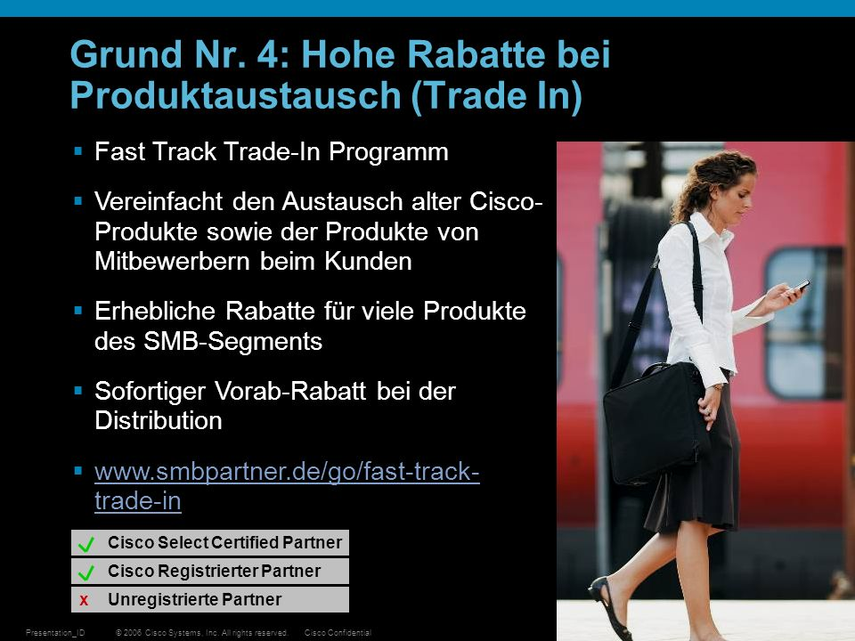 © 2006 Cisco Systems, Inc. All rights reserved.Cisco ConfidentialPresentation_ID 17 Grund Nr. 4: Hohe Rabatte bei Produktaustausch (Trade In) Fast Tra