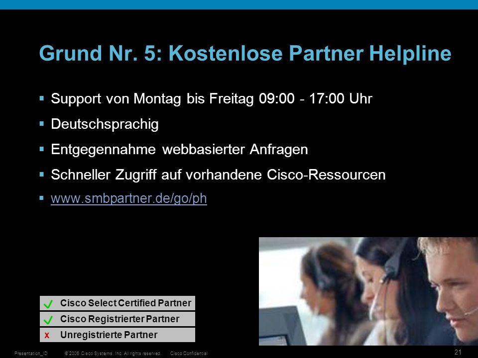 © 2006 Cisco Systems, Inc. All rights reserved.Cisco ConfidentialPresentation_ID 21 Grund Nr. 5: Kostenlose Partner Helpline Support von Montag bis Fr