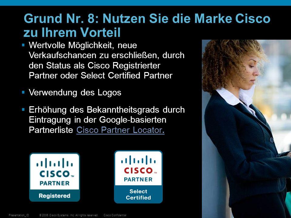 © 2006 Cisco Systems, Inc. All rights reserved.Cisco ConfidentialPresentation_ID 28 Grund Nr. 8: Nutzen Sie die Marke Cisco zu Ihrem Vorteil Wertvolle