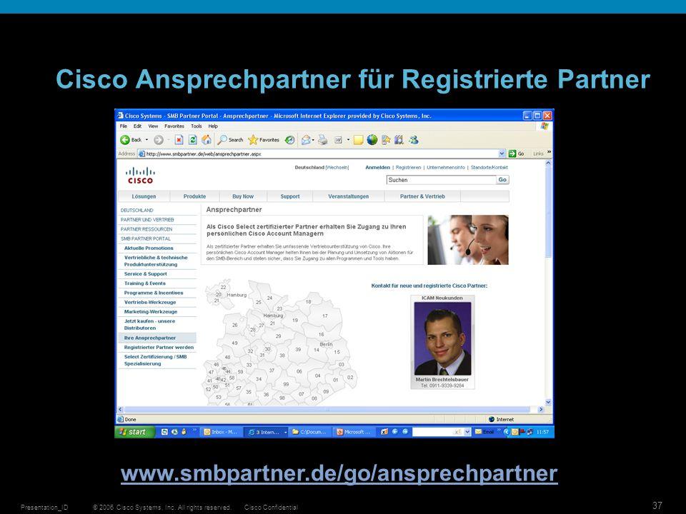 © 2006 Cisco Systems, Inc. All rights reserved.Cisco ConfidentialPresentation_ID 37 Cisco Ansprechpartner für Registrierte Partner www.smbpartner.de/g