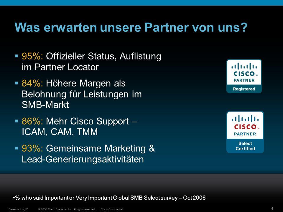 © 2006 Cisco Systems, Inc. All rights reserved.Cisco ConfidentialPresentation_ID 4 Was erwarten unsere Partner von uns? 95%: Offizieller Status, Aufli