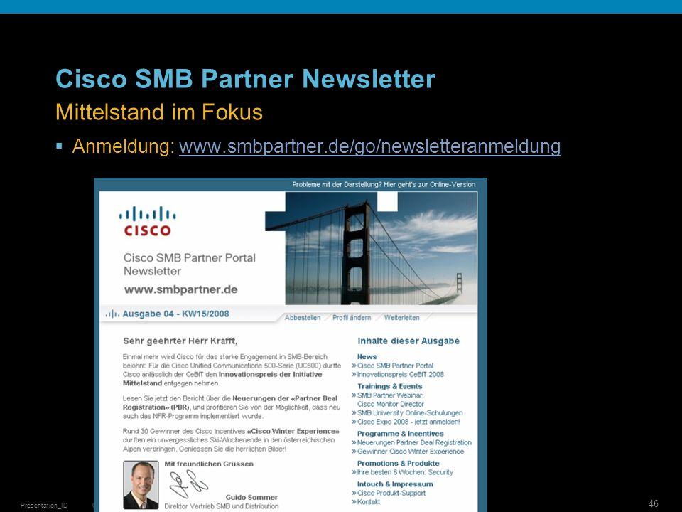 © 2006 Cisco Systems, Inc. All rights reserved.Cisco ConfidentialPresentation_ID 46 Cisco SMB Partner Newsletter Anmeldung: www.smbpartner.de/go/newsl