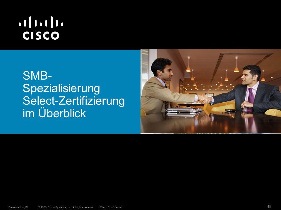 © 2006 Cisco Systems, Inc. All rights reserved.Cisco ConfidentialPresentation_ID 49 SMB- Spezialisierung Select-Zertifizierung im Überblick