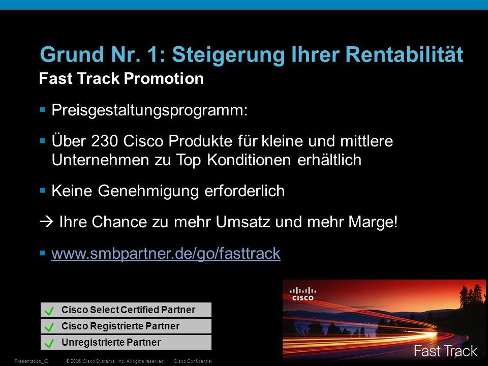 © 2006 Cisco Systems, Inc. All rights reserved.Cisco ConfidentialPresentation_ID 9 Grund Nr. 1: Steigerung Ihrer Rentabilität Fast Track Promotion Pre
