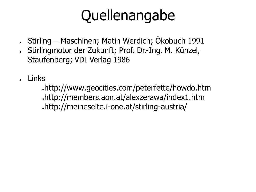 Quellenangabe Stirling – Maschinen; Matin Werdich; Ökobuch 1991 Stirlingmotor der Zukunft; Prof.