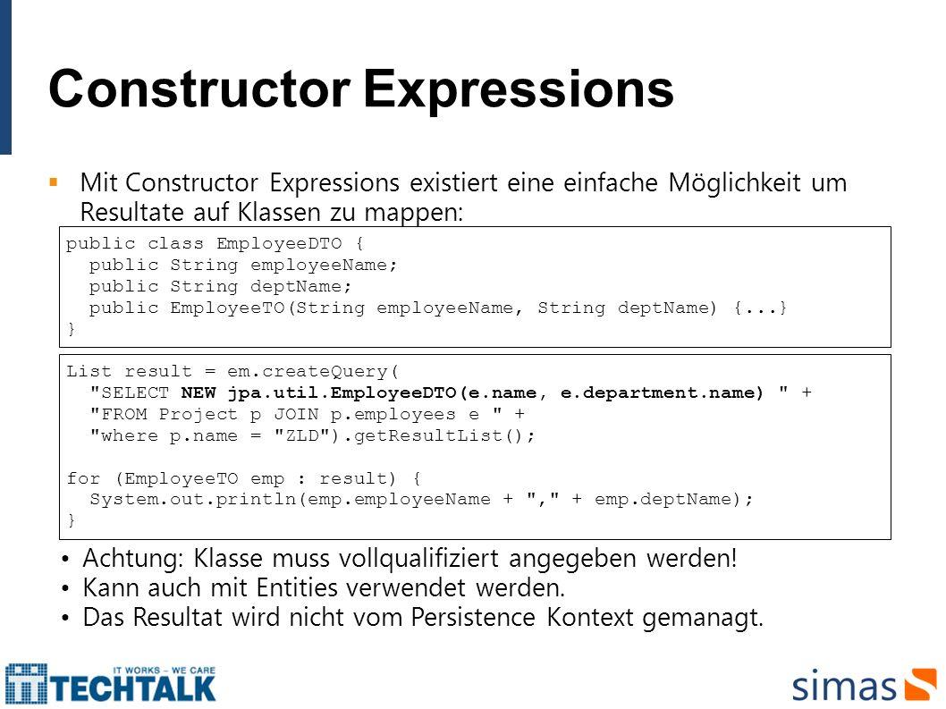 Constructor Expressions Mit Constructor Expressions existiert eine einfache Möglichkeit um Resultate auf Klassen zu mappen: public class EmployeeDTO {