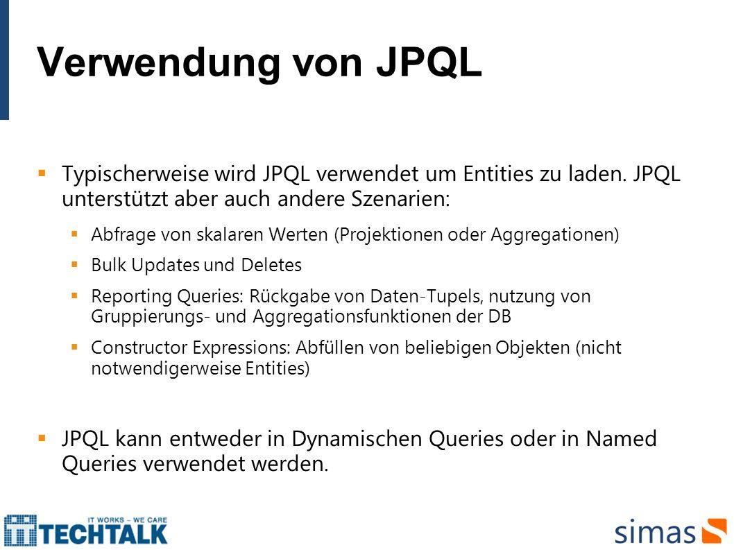 Dynamische Queries Bei Dynamischen Queries wird der JPQL String zur Laufzeit erstellt.