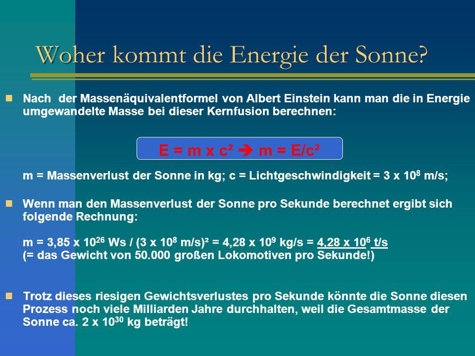 Woher kommt die Energie der Sonne? Nach der Massenäquivalentformel von Albert Einstein kann man die in Energie umgewandelte Masse bei dieser Kernfusio