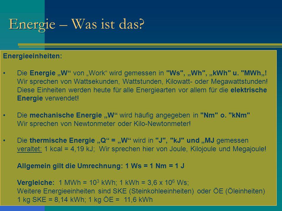 Energie – Was ist das? Energieeinheiten: Die Energie W von Work wird gemessen in