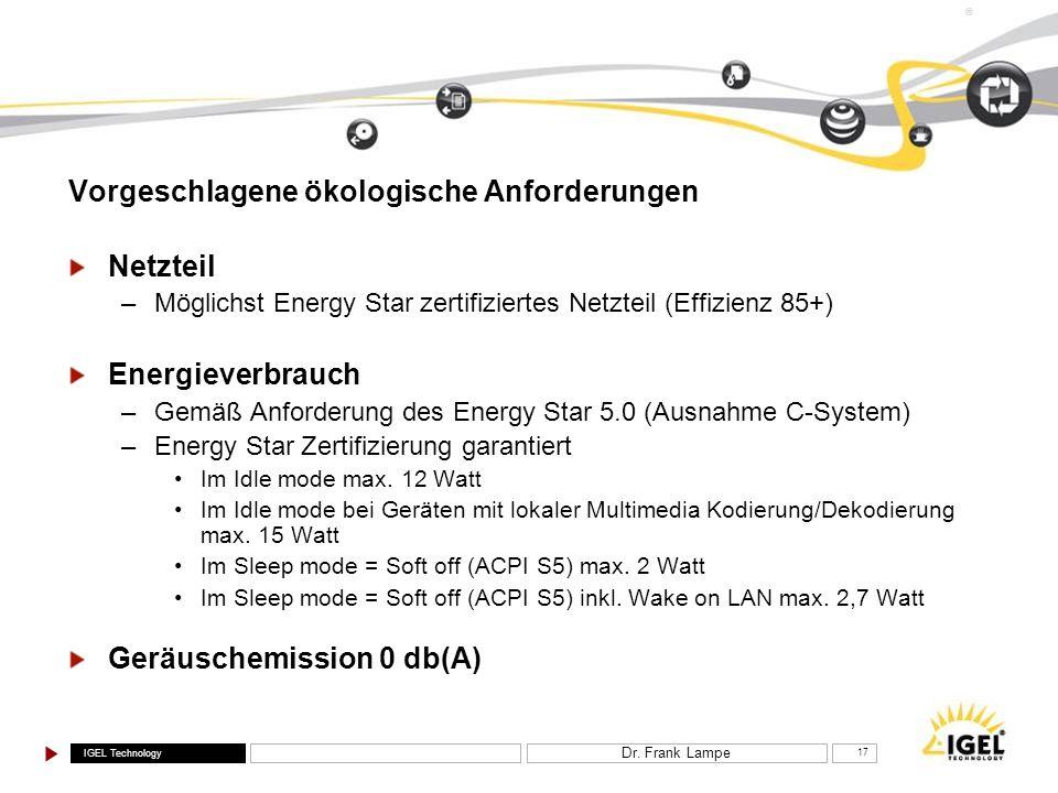 IGEL Technology ® Dr. Frank Lampe 17 Vorgeschlagene ökologische Anforderungen Netzteil –Möglichst Energy Star zertifiziertes Netzteil (Effizienz 85+)