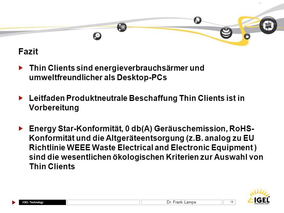 IGEL Technology ® Dr. Frank Lampe 19 Fazit Thin Clients sind energieverbrauchsärmer und umweltfreundlicher als Desktop-PCs Leitfaden Produktneutrale B