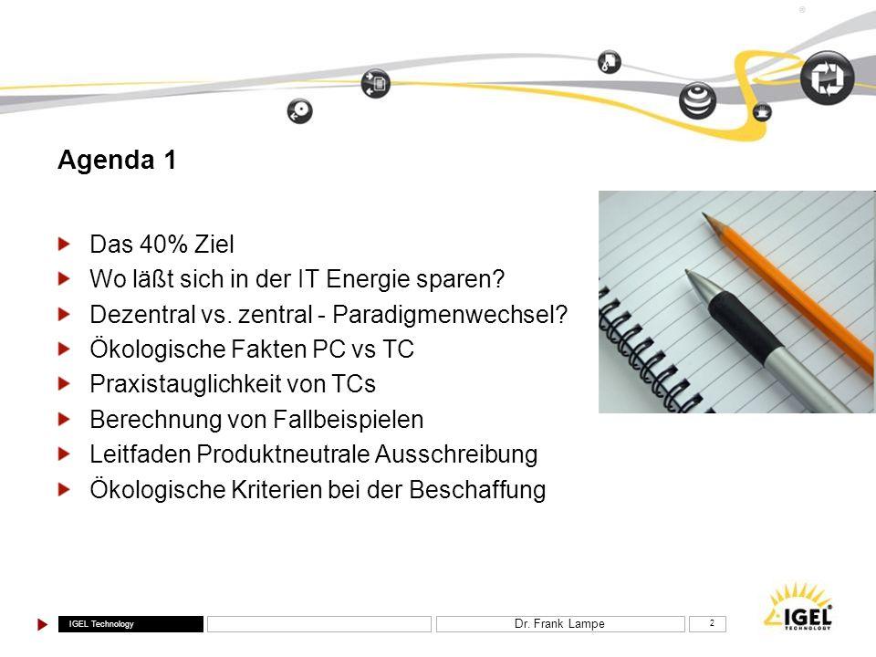 IGEL Technology ® Dr. Frank Lampe 2 Agenda 1 Das 40% Ziel Wo läßt sich in der IT Energie sparen? Dezentral vs. zentral - Paradigmenwechsel? Ökologisch