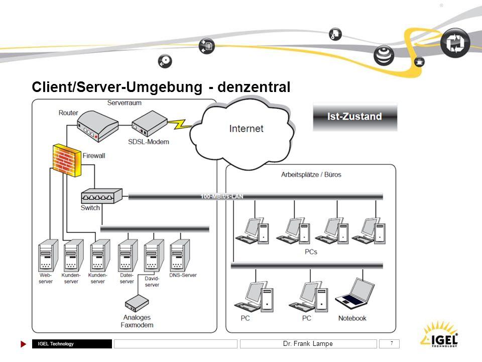 IGEL Technology ® Dr. Frank Lampe 7 Client/Server-Umgebung - denzentral