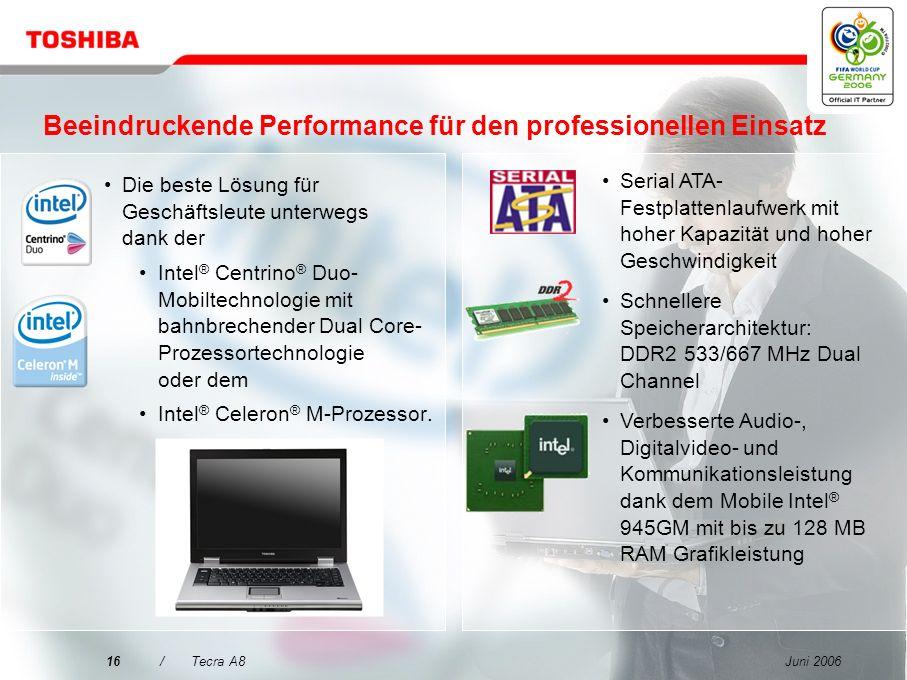 Juni 200615/Tecra A8 Entscheidungsmerkmale für das Tecra A8 Qualität kommt vor sorgenfreier Mobilität Beeindruckende Performance für den professionell