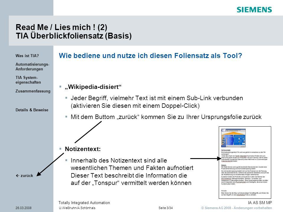 © Siemens AG 2008 - Änderungen vorbehalten IA AS SM MP 26.03.2008U.Weißhuhn/A.SchönhalsSeite 3/34 Totally Integrated Automation Details & Beweise zurü