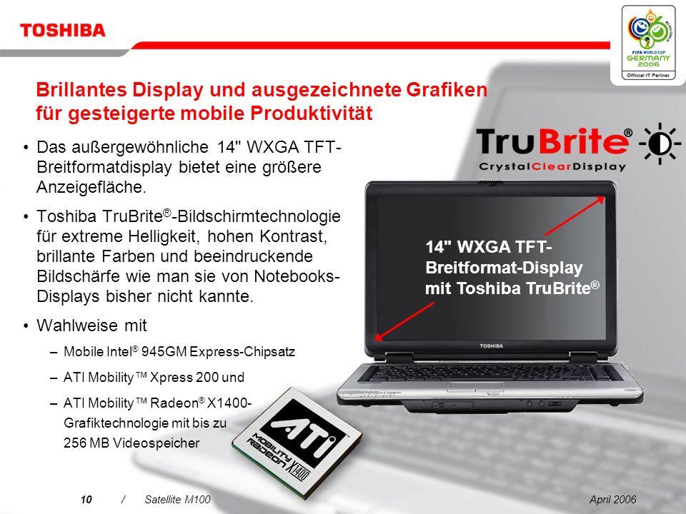 April 20069/Satellite M100 Was spricht für den Satellite M100? 1 2 3 4 5 14 WXGA Brillantes Display und ausgezeichnete Grafiken für gesteigerte mobile