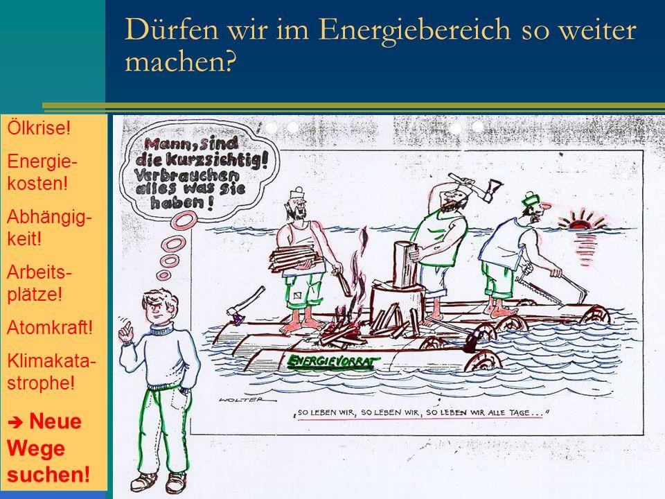 Dürfen wir im Energiebereich so weiter machen? Ölkrise! Energie- kosten! Abhängig- keit! Arbeits- plätze! Atomkraft! Klimakata- strophe! Neue Wege suc