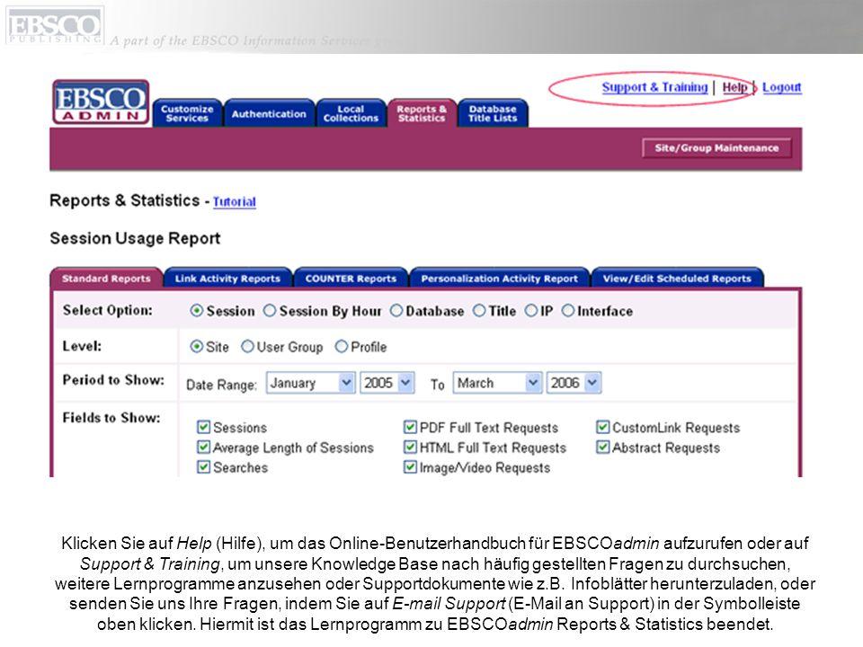 Klicken Sie auf Help (Hilfe), um das Online-Benutzerhandbuch für EBSCOadmin aufzurufen oder auf Support & Training, um unsere Knowledge Base nach häufig gestellten Fragen zu durchsuchen, weitere Lernprogramme anzusehen oder Supportdokumente wie z.B.