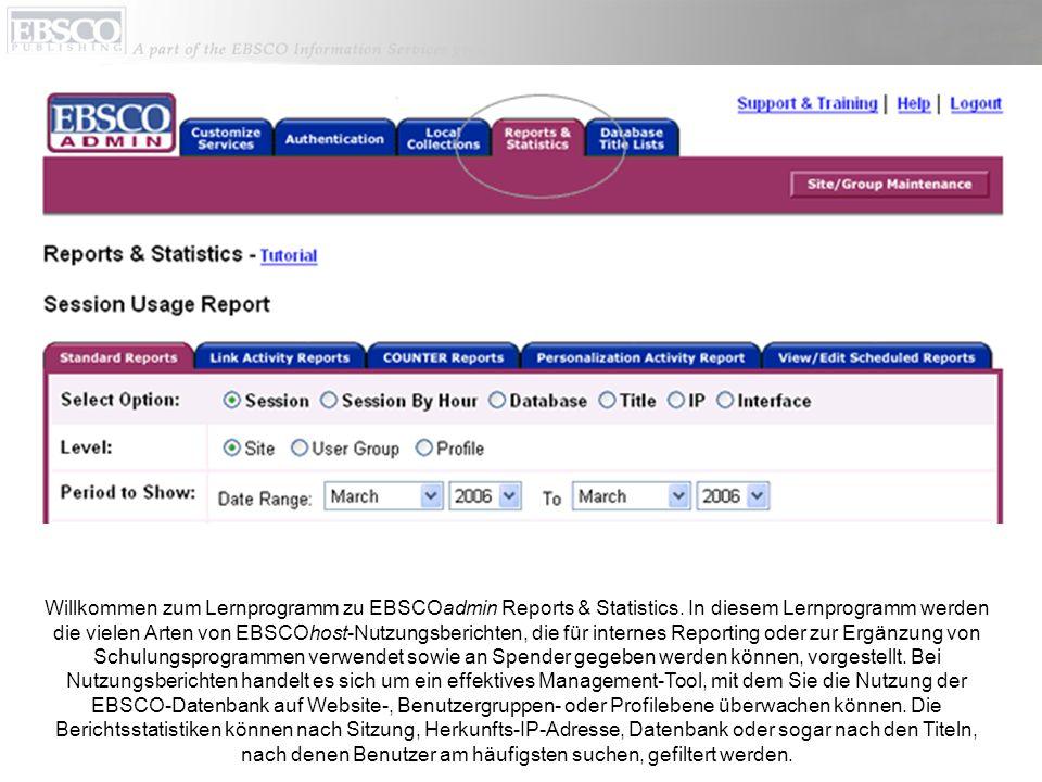 Willkommen zum Lernprogramm zu EBSCOadmin Reports & Statistics. In diesem Lernprogramm werden die vielen Arten von EBSCOhost-Nutzungsberichten, die fü