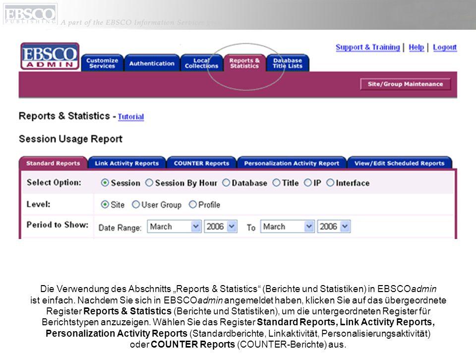 Die Verwendung des Abschnitts Reports & Statistics (Berichte und Statistiken) in EBSCOadmin ist einfach. Nachdem Sie sich in EBSCOadmin angemeldet hab