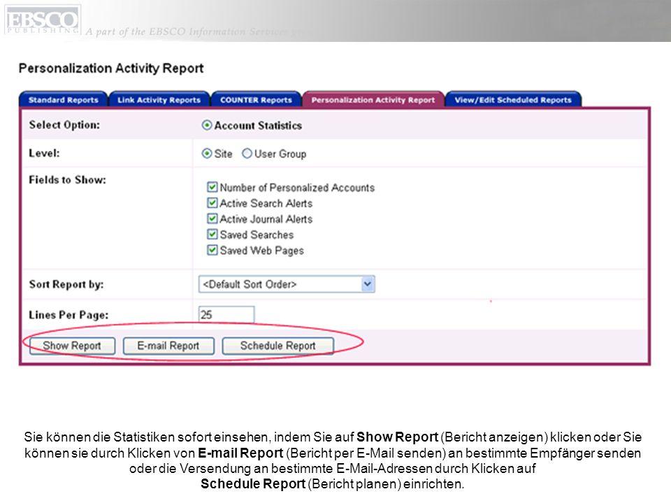 Sie können die Statistiken sofort einsehen, indem Sie auf Show Report (Bericht anzeigen) klicken oder Sie können sie durch Klicken von E-mail Report (