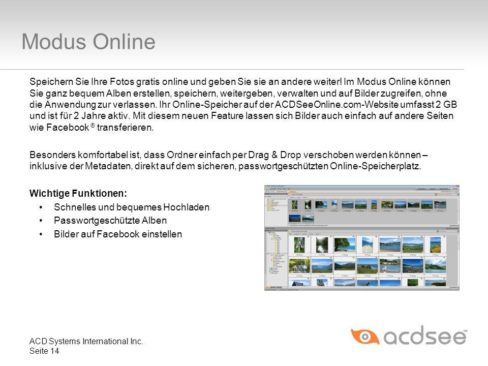 Modus Online Speichern Sie Ihre Fotos gratis online und geben Sie sie an andere weiter! Im Modus Online können Sie ganz bequem Alben erstellen, speich
