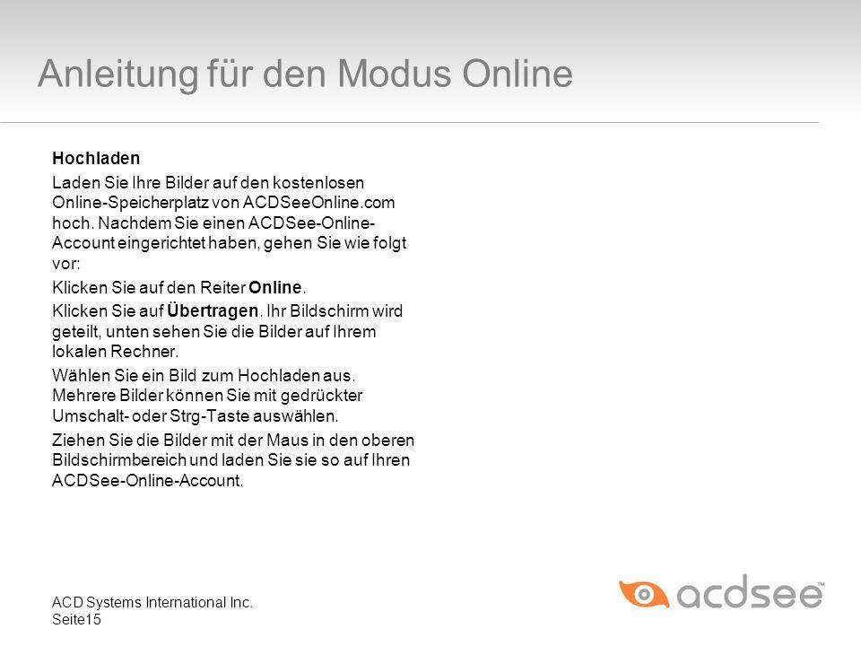 Anleitung für den Modus Online Hochladen Laden Sie Ihre Bilder auf den kostenlosen Online-Speicherplatz von ACDSeeOnline.com hoch. Nachdem Sie einen A
