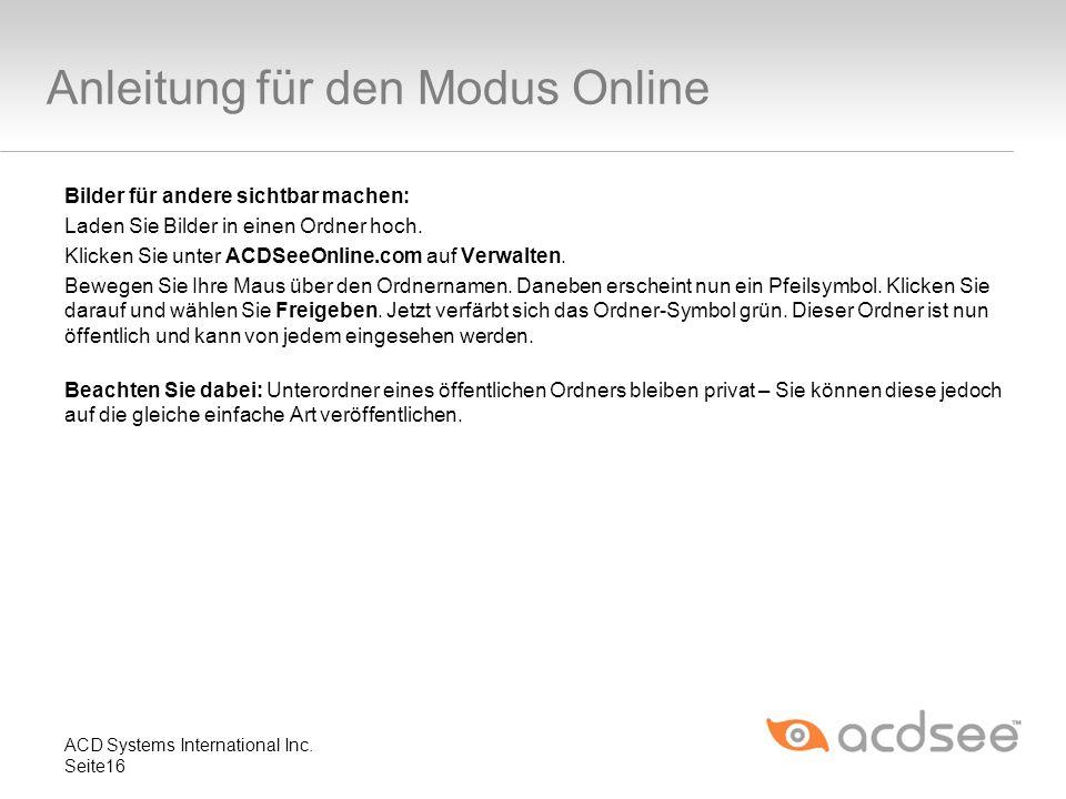 Anleitung für den Modus Online Bilder für andere sichtbar machen: Laden Sie Bilder in einen Ordner hoch. Klicken Sie unter ACDSeeOnline.com auf Verwal