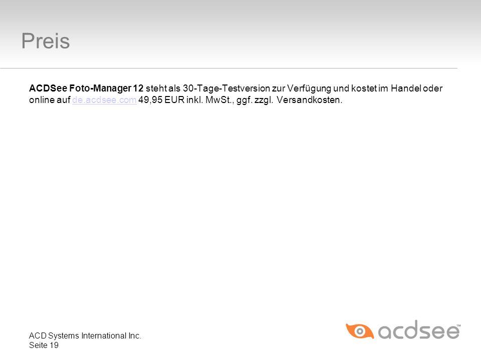 Preis ACDSee Foto-Manager 12 steht als 30-Tage-Testversion zur Verfügung und kostet im Handel oder online auf de.acdsee.com 49,95 EUR inkl. MwSt., ggf