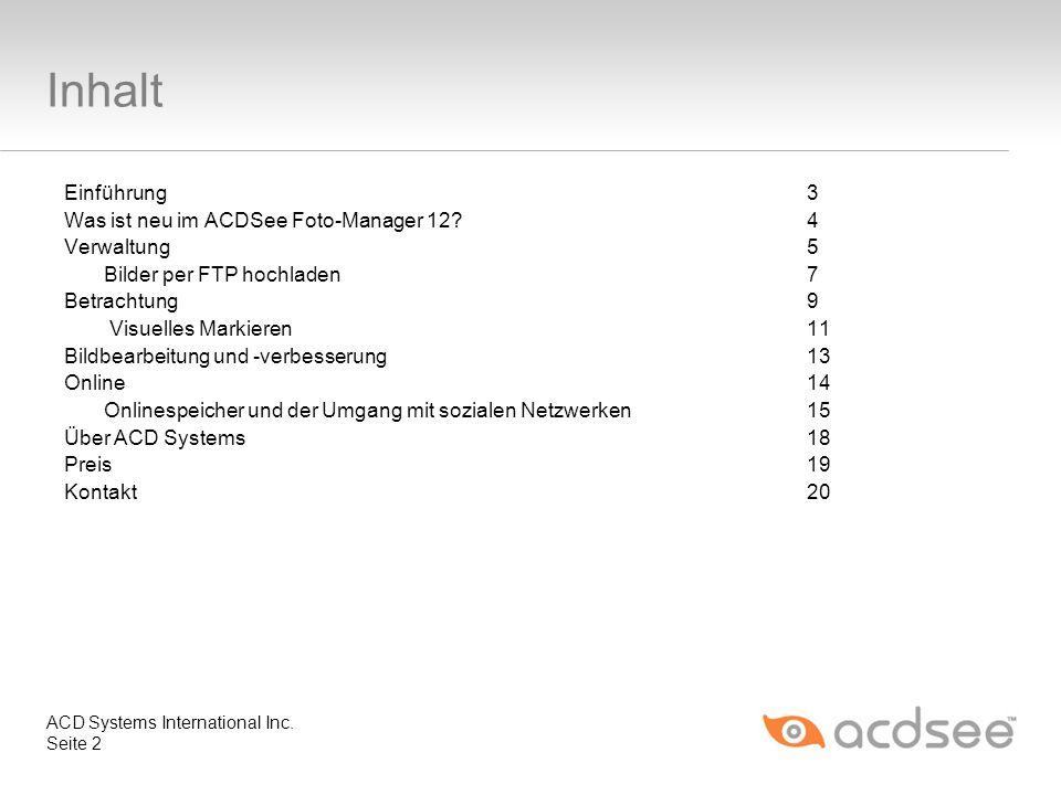 Inhalt Einführung3 Was ist neu im ACDSee Foto-Manager 12?4 Verwaltung5 Bilder per FTP hochladen7 Betrachtung9 Visuelles Markieren11 Bildbearbeitung un