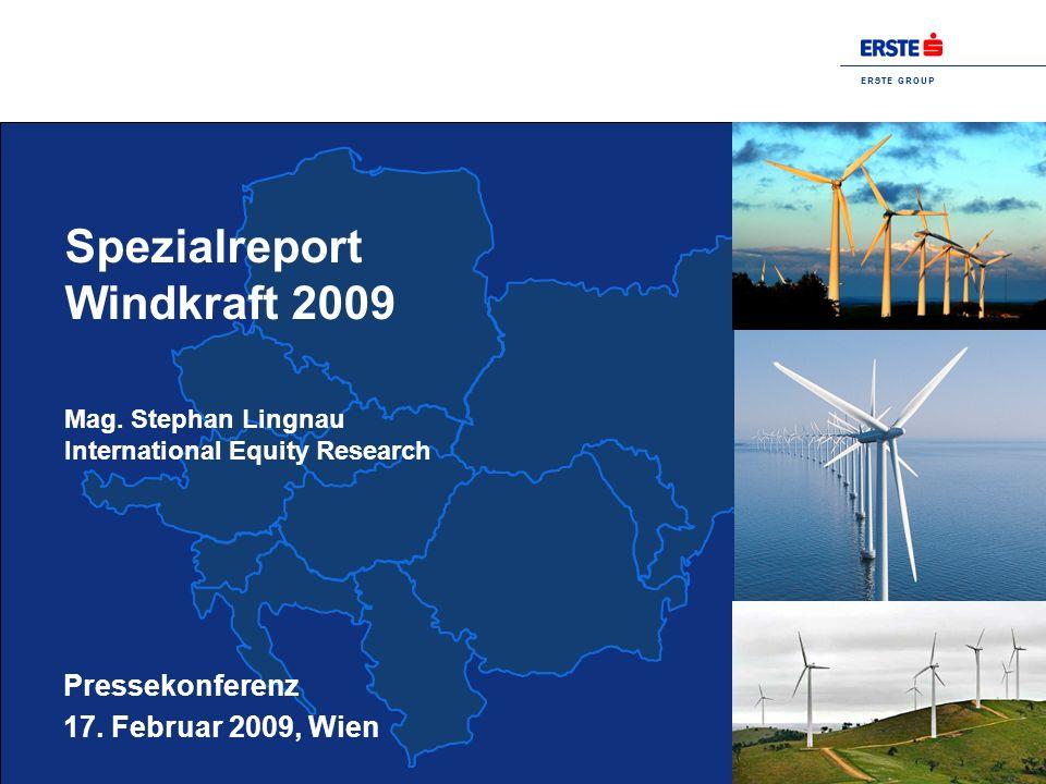 E R S T E G R O U P Spezialreport Windkraft 2009 Mag. Stephan Lingnau International Equity Research Pressekonferenz 17. Februar 2009, Wien