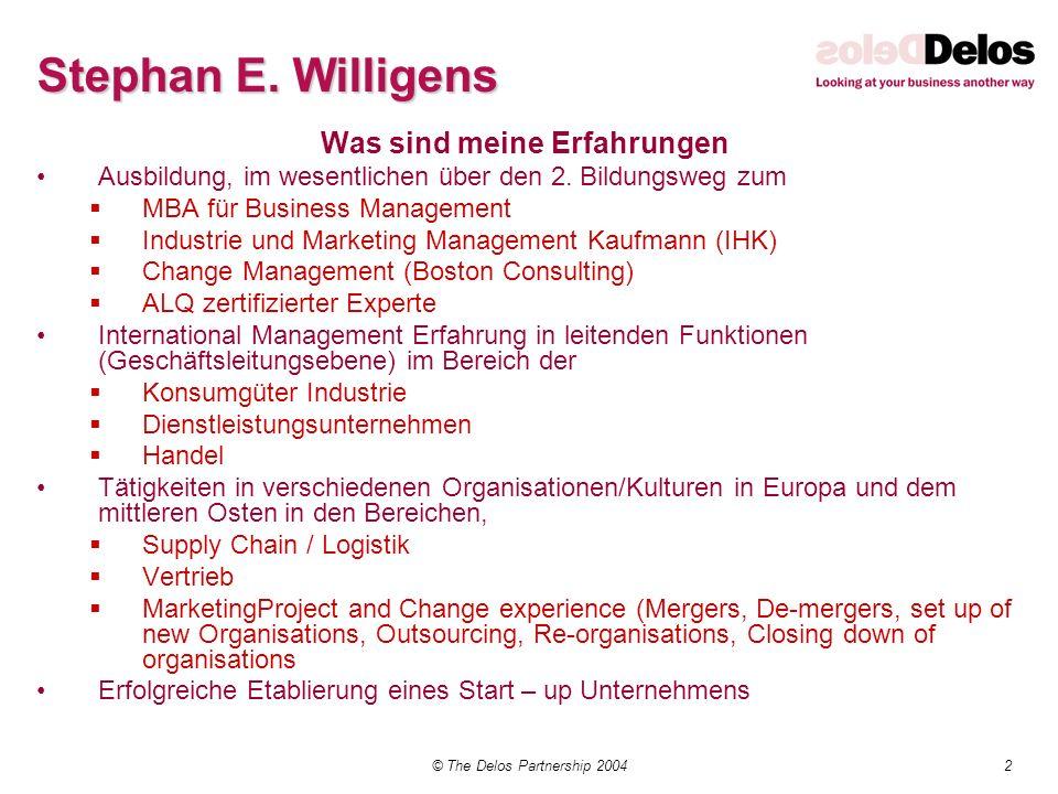 2© The Delos Partnership 2004 Stephan E. Willigens Was sind meine Erfahrungen Ausbildung, im wesentlichen über den 2. Bildungsweg zum MBA für Business
