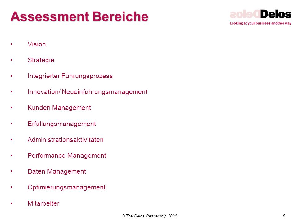 8© The Delos Partnership 2004 Assessment Bereiche Vision Strategie Integrierter Führungsprozess Innovation/ Neueinführungsmanagement Kunden Management