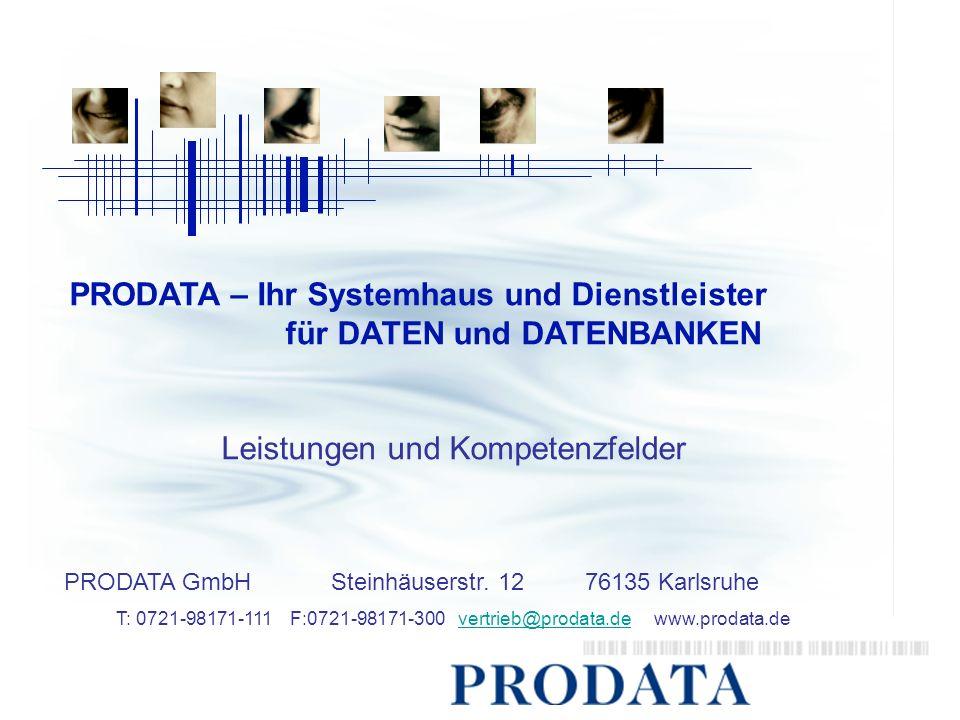 PRODATA – Ihr Systemhaus und Dienstleister für DATEN und DATENBANKEN Leistungen und Kompetenzfelder PRODATA GmbH Steinhäuserstr. 12 76135 Karlsruhe T: