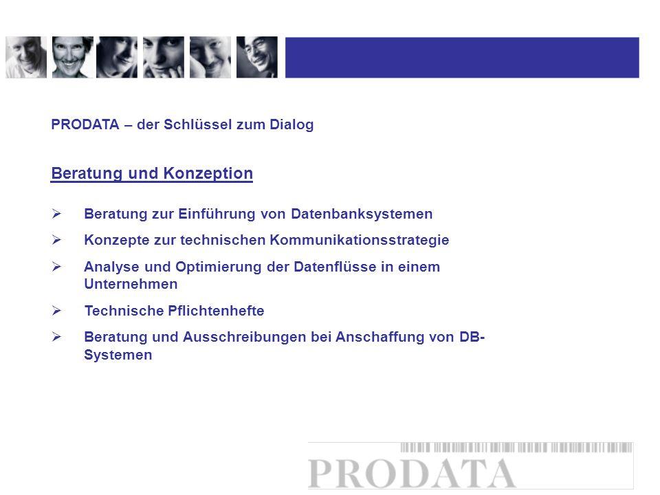 Beratung und Konzeption PRODATA – der Schlüssel zum Dialog Beratung zur Einführung von Datenbanksystemen Konzepte zur technischen Kommunikationsstrate